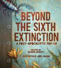 Beyond the Sixth Extinction: A Post-Apocalyptic Pop-Up Cover Image