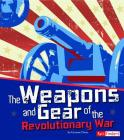 The Weapons and Gear of the Revolutionary War Cover Image