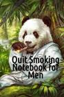 Quit Smoking Notebook For Men: Notepad To Write In For A Man Who Wants To Recover From Smoke & Cigarettes - Smoke-Free Note Book Diary, Planner, Habi Cover Image