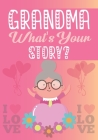 Grandma, What's Your Story?: A grandmother's life story journal to fill in and give back Notebook & Journal For Grandma Best Gift Idea 2022 Perfect Cover Image