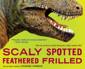 Scaly Spotted Feathered Frilled: How Do We Know What Dinosaurs Really Looked Like? Cover Image