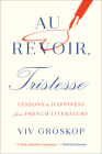 Au Revoir, Tristesse: Lessons in Happiness from French Literature Cover Image