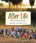 After Life: Ways We Think about Death Cover Image