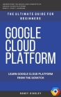Google Cloud: GCP: Google Cloud Platform: Learn Google Cloud Platform from the Scratch: The Ultimate Guide for Beginners Cover Image