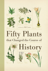 Fifty Plants That Changed the Course of History (Fifty Things That Changed the Course of History) Cover Image