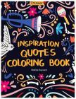 Inspiration Quotes Coloring Book: An Adult Coloring Book with Motivational Sayings, Positive Affirmations, and Flower Design Patterns for Relaxation Cover Image