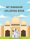 My Ramadan Coloring Book for Kids: Islamic Book for Children Gift Girl Boy Toddlers Fun Learning Cover Image