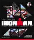 The Complete Ironman(r): The Official Illustrated Guide to the Ultimate Endurance Race Cover Image