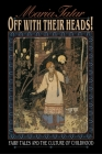 Off with Their Heads!: Fairy Tales and the Culture of Childhood Cover Image