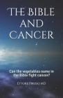 The Bible and Cancer: Can the vegetables name in the Bible fight cancer? Cover Image