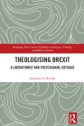 Theologising Brexit: A Liberationist and Postcolonial Critique (Routledge New Critical Thinking in Religion) Cover Image