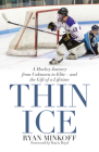 Thin Ice: A Hockey Journey from Unknown to Elite--And the Gift of a Lifetime Cover Image
