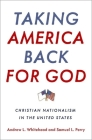 Taking America Back for God: Christian Nationalism in the United States Cover Image
