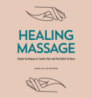 Healing Massage: Simple Techniques to Soothe Pain and Find Relief at Home Cover Image