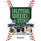 Splitters, Squeezes, and Steals: The Inside Story of Baseball's Greatest Techniques, Strategies, and Plays Cover Image