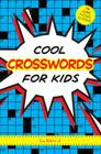 Cool Crosswords for Kids: 73 Super Puzzles to Solve Cover Image