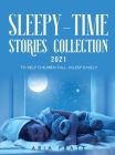 Sleepy-Time Stories Collection 2021: To Help Children Fall Asleep Easely Cover Image