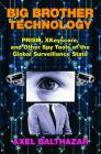 Big Brother Technology: Prism, Xkeyscore, and Other Spy Tools of the Global Surveillance State Cover Image