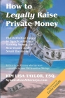 How to Legally Raise Private Money: The Definitive Guide to Syndication and Raising Money for Real Estate and Small Business Cover Image