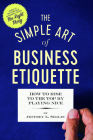 The Simple Art of Business Etiquette: How to Rise to the Top by Playing Nice Cover Image