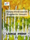 Psalms Word Search Puzzles for Seniors LARGE PRINT: Challenging Christian Word Find Puzzles for Seniors from the Books of Psalms Cover Image