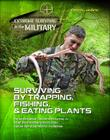 Surviving by Trapping, Fishing, & Eating Plants (Extreme Survival in the Military #12) Cover Image