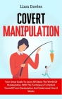 Covert Manipulation: Your Great Guide To Learn All About The World Of Manipulation, With The Techniques To Defend Yourself From Manipulatio Cover Image