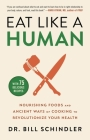 Eat Like a Human: Nourishing Foods and Ancient Ways of Cooking to Revolutionize Your Health Cover Image