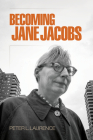 Becoming Jane Jacobs (Arts and Intellectual Life in Modern America) Cover Image