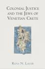 Colonial Justice and the Jews of Venetian Crete (Middle Ages) Cover Image