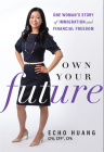 Own Your Future: One Woman's Story of Immigration and Financial Freedom Cover Image