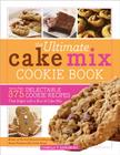 The Ultimate Cake Mix Cookie Book: More Than 375 Delectable Cookie Recipes That Begin with a Box of Cake Mix Cover Image