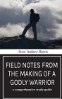 Field Notes from The Making of a Godly Warrior: A Comprehensive Study Guide Cover Image