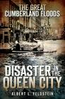 The Great Cumberland Floods: Disaster in the Queen City Cover Image