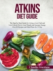 Atkins Diet Guide: The Step-by-Step Guide for Living a Low-Carb and Low-Calorie Diet to Lose Weight and Increase Energy. Over 80 Recipes Cover Image