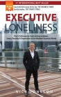Executive Loneliness: The 5 Pathways to Overcoming Isolation, Stress, Anxiety & Depression in the Modern Business World Cover Image