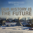 Our History Is the Future: Standing Rock Versus the Dakota Access Pipeline, and the Long Tradition of Indigenous Resistance Cover Image