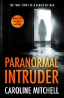 Paranormal Intruder: The True Story of a Family in Fear Cover Image