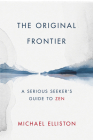 The Original Frontier: A Serious Seeker's Guide to Zen Cover Image