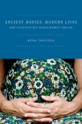 Ancient Bodies, Modern Lives: How Evolution Has Shaped Women's Health Cover Image