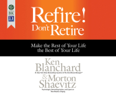 Refire! Don't Retire: Make the Rest of Your Life the Best of Your Life Cover Image