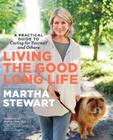 Living the Good Long Life: A Practical Guide to Caring for Yourself and Others Cover Image
