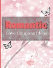 Romantic Love Coupons Ideas: Romantic Coupons Gifts: 96 Romantic Love Coupons Ideas For Him Her & Couples! (Valentine's Day Gifts) Cover Image