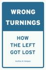 Wrong Turnings: How the Left Got Lost Cover Image
