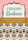 Choose Kindness: 3-Minute Devotions for Teen Girls Cover Image