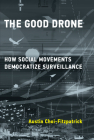 The Good Drone: How Social Movements Democratize Surveillance (Acting with Technology) Cover Image
