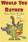Would You Rather Game Book For kids: The Book Of Silly, Challenging, and Downright Hilarious Questions for Kids, Teens, (Game Book Gift Ideas) Cover Image