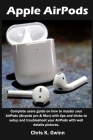 Apple AirPods: Complete users guide on how to master your AirPods (Airpods pro & Max) with tips and tricks to setup and troubleshoot Cover Image
