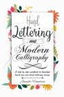 Hand Lettering and Modern Calligraphy for Beginners: a Step by Step Workbook to Beautiful Brush Pen and Hand Lettering Design Cover Image