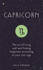 Capricorn: The Art of Living Well and Finding Happiness According to Your Star Sign Cover Image
